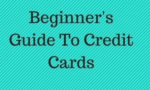 A Beginners Guide to Credit Cards